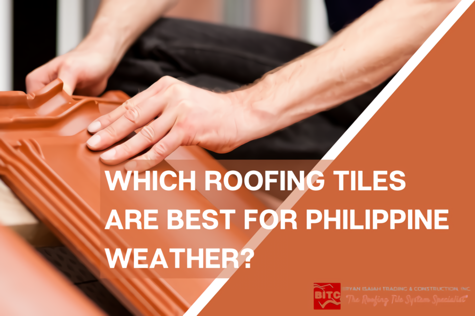 Which roofing tiles are best for philippine weather