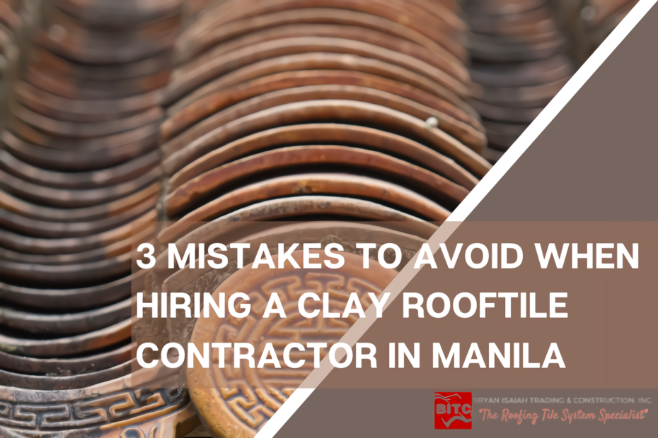 3 Mistakes to Avoid When Hiring a Clay Rooftile Contractor in Manila