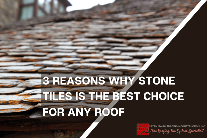 3 Reasons Why Stone Tiles is the Best Choice For Any Roof